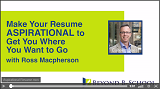 Make Your Resume ASPIRATIONAL to Get You Where You Want to Go